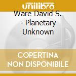 Planetary unknown cd musicale di W./david war Parker