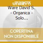 Organica (solo saxophones, volume 2) cd musicale di David s. Ware