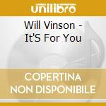 Will Vinson - It'S For You cd musicale di Vinson Will