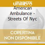 Streets of n.y. cd musicale di Ambulance American