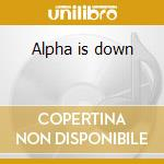Alpha is down cd musicale