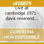 Live at cambridge 1971 - davis reverend gary cd musicale di Reverend gary davis