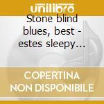 Stone blind blues, best - estes sleepy john cd musicale di Sleepy john estes