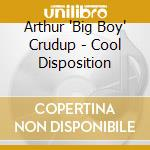 Cool disposition, best - crudup arthur bigboy cd musicale di Arthur