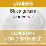 Blues guitars pioneers - cd musicale di A handfull of riffs