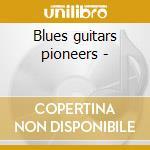 Blues guitars pioneers - cd musicale di A handfull of riffs