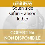 South side safari - allison luther cd musicale di Luther Allison