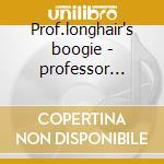 Prof.longhair's boogie - professor longhair cd musicale di Longhair Professor