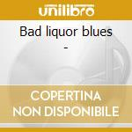Bad liquor blues - cd musicale di Clackwell Scrapper