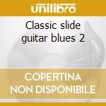 Classic slide guitar blues 2 cd musicale di Artisti Vari