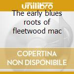 The early blues roots of fleetwood mac cd musicale