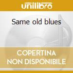 Same old blues cd musicale
