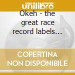 Okeh - the great race record labels vol. cd musicale di Artisti Vari