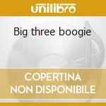 Big three boogie cd musicale