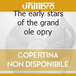 The early stars of the grand ole opry cd musicale di Artisti Vari