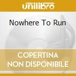 NOWHERE TO RUN cd musicale di HAWKINS TED