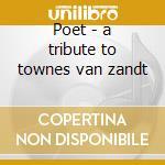 Poet - a tribute to townes van zandt cd musicale di Artisti Vari