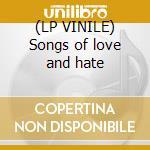 (LP VINILE) Songs of love and hate lp vinile