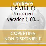 (LP VINILE) Permanent vacation (180 gr) lp vinile