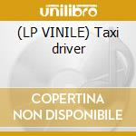 (LP VINILE) Taxi driver lp vinile