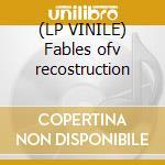 (LP VINILE) Fables ofv recostruction lp vinile
