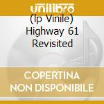 (LP VINILE) HIGHWAY 61 REVISITED                      lp vinile di DYLAN  BOB