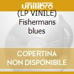 (LP VINILE) Fishermans blues lp vinile