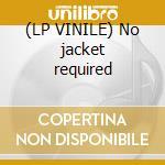 (LP VINILE) No jacket required lp vinile