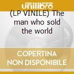 (LP VINILE) The man who sold the world lp vinile