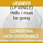 (LP VINILE) Hello i must be going lp vinile