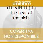 (LP VINILE) In the heat of the night lp vinile