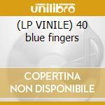 (LP VINILE) 40 blue fingers lp vinile