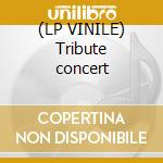 (LP VINILE) Tribute concert lp vinile