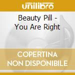 YOU ARE RIGHT cd musicale di Pill Beauty