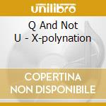 CD - Q AND NOT U - X-POLYNATION cd musicale di Q AND NOT U