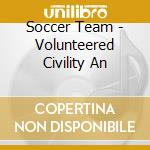 CD - SOCCER TEAM - VOLUNTEERED CIVILITY AN cd musicale di Team Soccer