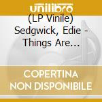 (LP VINILE) Things are g.-lp 0 lp vinile di Edie Sedwick