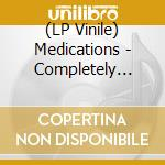 (LP VINILE) Completely removed lp vinile di MEDICATIONS