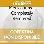 Completely removed cd musicale di MEDICATIONS
