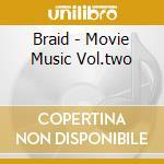 MOVIE MUSIC VOL.TWO                       cd musicale di BRAID