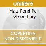 GREEN FURY                                cd musicale di MATT PON DPA