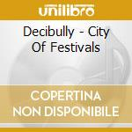 CITY OF FESTIVALS                         cd musicale di DECIBULLY