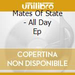 ALL DAY EP                                cd musicale di MATES OF STATE