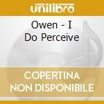 I DO PERCEIVE                             cd musicale di OWEN