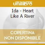 HEART LIKE A RIVER                        cd musicale di IDA