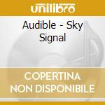 SKY SIGNAL                                cd musicale di AUDIBLE