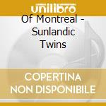 CD - OF MONTREAL - SUNLANDIC TWINS cd musicale di Montreal Of