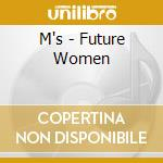 CD - M'S - FUTURE WOMEN cd musicale di M'S