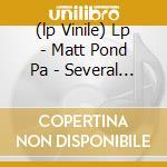 (LP VINILE) LP - MATT POND PA         - SEVERAL ARROWS LATER lp vinile di MATT POND PA