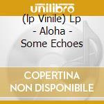 (LP VINILE) LP - ALOHA                - SOME ECHOES lp vinile di ALOHA